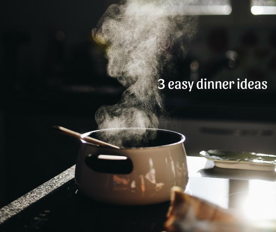 3 easy dinner ideas