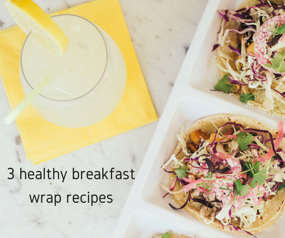 3 healthy breakfast wrap recipes